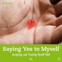 Saying Yes to Myself: Accepting and Treating Myself Well - Kerstin Hack