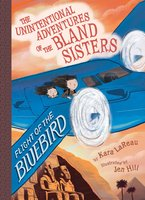 Flight of the Bluebird (The Unintentional Adventures of the Bland Sisters Book 3) - Kara LaReau
