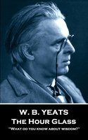The Hour Glass - W.B. Yeats