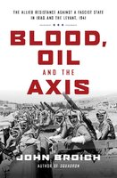 Blood, Oil and the Axis - John Broich