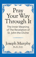 Pray Your Way Through It - Dr. Joseph Murphy