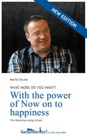With the power of Now: On to happiness - Martin Brune