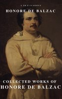 Collected Works of Honore de Balzac: With the Complete Human Comedy - Honoré de Balzac