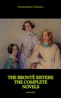 The Brontë Sisters: The Complete Novels - Charlotte Brontë,Emily Brontë,Anne Brontë