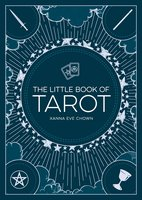 The Little Book of Tarot: An Introduction to Fortune-Telling and Divination - Xanna Eve Chown