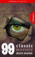 99 Classic Mystery Short Stories Vol.1: Works by Arthur Conan Doyle, E. Phillips Oppenheim, Fred M. White, Rudyard Kipling, Wilkie Collins, H.G. Wells...and many more ! - Arthur Conan Doyle,H.G. Wells,Rudyard Kipling,Edgar Wallace,Frances Hodgson Burnett,Eleanor H. Porter,Wilkie Collins,Marie Belloc Lowndes,W.W. Jacobs,James Oliver Curwood,Sax Rohmer,E. Phillips Oppenheim,Edgar Fawcett,William MacLeod Raine,Algernon Blackwood,Richard Marsh,Carolyn Wells,Arthur B. Reeve,R. Austin Freeman,Fred M. White,Margaret Sherwood,Stacy Aumonier,Max Pemberton,Josephine Daskam Bacon,Max Beerbohm,Emerson Hough,Jennette Lee,Rupert Hughes,Leonard Merrick,Arthur Quiller-Couch,Arthur Stringer,Marjorie Bowen,Harold Bindloss,Henry C. Rowland,F. Hopkinson Smith,Forrest Crissey,G.B. Lancaster,Hapsburg Liebe,Barry Pain,Compton Mackenzie,Gilbert Parker,H. Bedford-Jones,Harvey J. O'Higgins,Mary Heaton Vorse,Readym Anthologies,Arthur Stanwood Pier,Ethel Watts Mumford,George Ade,Honore Willsie,Hugh Pendexter,James Branch Cabell,James Hopper,Mary Raymond Shipman Andrews,Octavus Roy Cohen,Perceval Gibbon,Roy Norton,W. Pett Ridge