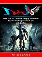 Devil May Cry 5: Game, V, PC, PS4, Characters, Gameplay