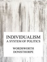 Individualism, a system of politics - Wordsworth Donisthorpe