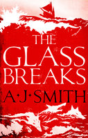 The Glass Breaks - A.J. Smith