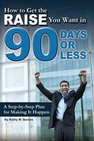 How to Get the Raise You Want in 90 Days or Less - Kathy Barnes