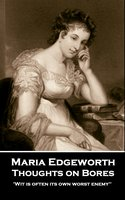 Thoughts on Bores - Maria Edgeworth
