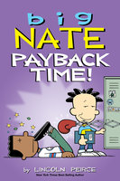 Big Nate: Payback Time! - Lincoln Peirce