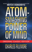The Atom-Smashing Power of Mind - Mitch Horowitz, Charles Fillmore