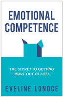 Emotional Competence: The secret to getting more out of life! - Eveline Lonoce