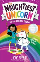 The Naughtiest Unicorn and the School Disco - Pip Bird