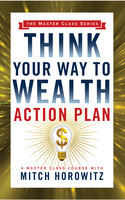 Think Your Way to Wealth Action Plan - Napoleon Hill,Mitch Horowitz