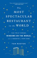 The Most Spectacular Restaurant in the World:The Twin Towers, Windows on the World, and the Rebirth of New York - Tom Roston