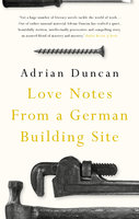 Love Notes from a German Building Site - Adrian Duncan