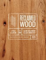 Reclaimed Wood: A Field Guide - Klaas Armster,Alan Solomon