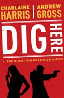 Dig Here - Charlaine Harris,Andrew Gross