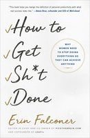 How to Get Sh*t Done: Why Women Need to Stop Doing Everything so They Can Achieve Anything - Erin Falconer