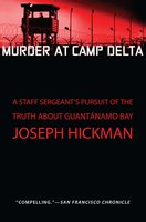 Murder at Camp Delta: A Staff Sergeant's Pursuit of the Truth About Guantanamo Bay - Joseph Hickman