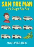 Sam the Man & the Dragon Van Plan - Frances O'Roark Dowell