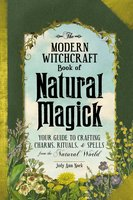 The Modern Witchcraft Book of Natural Magick: Your Guide to Crafting Charms, Rituals, and Spells from the Natural World - Judy Ann Nock