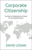 Corporate Citizenship: The role of companies as citizens of the modern world - David Logan