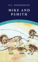 Mike and Psmith - P.G. Wodehouse