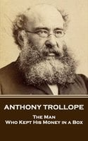 The Man Who Kept His Money In A Box - Anthony Trollope