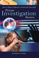 How to Open & Operate a Financially Successful Private Investigation Business - Michael J. Cavallaro