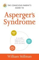 The Conscious Parent's Guide To Asperger's Syndrome - William Stillman