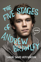 The Five Stages of Andrew Brawley - Shaun David Hutchinson