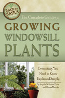 The Complete Guide to Growing Windowsill Plants - Angela Williams-Duea