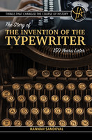 Things That Changed the Course of History: The Story of the Invention of the Typewriter – 150 Years Later - Hannah Sandoval