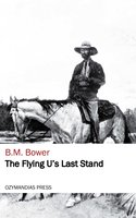 The Flying U's Last Stand - B.M. Bower