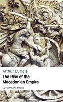The Rise of the Macedonian Empire - Arthur Curteis