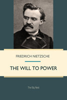The Will to Power: An Attempted Transvaluation of All Values - Friedrich Nietzsche
