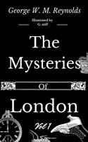 The Mysteries of London Vol 1 of 4 - George W.M. Reynolds