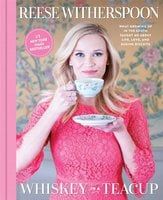 Whiskey in a Teacup: What Growing Up in the South Taught Me About Life, Love, and Baking Biscuits - Reese Witherspoon