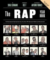 The Rap Year Book: The Most Important Rap Song From Every Year Since 1979, Discussed, Debated, and Deconstructed - Shea Serrano