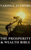 The Prosperity & Wealth Bible - James Allen,Napoleon Hill,Dr. Joseph Murphy,Wallace D. Wattles,Niccolò Machiavelli,Benjamin Franklin,Kahlil Gibran,Marcus Aurelius,Lao Tzu,Miyamoto Musashi,Sun Tzu,Russell H. Conwell,George S. Clason,Genevieve Behrend,F.W. Sears,Florence Scovel Shinn,Robert Collier,Neville Goddard,Charles F. Haanel,P.T. Barnum,William Walker Atkinson,Orison Swett Marden,Elbert Hubbard,Emile Coué,Elizabeth Towne,Emmet Fox,A to Z Classics,Charles Fillmore,H.A. Lewis,William Crosbie Hunter,Earl Nightingale,George Matthew Adams,Harvey Hardman