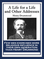 A Life for a Life and Other Addresses - Henry Drummond
