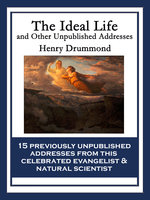 The Ideal Life and Other Unpublished Addresses - Henry Drummond