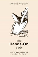The Hands-On Life - Amy E. Weldon