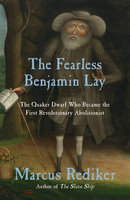 The Fearless Benjamin Lay - Marcus Rediker
