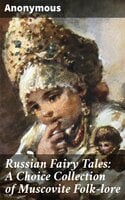 Russian Fairy Tales: A Choice Collection of Muscovite Folk-lore - Anonymous