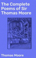 The Complete Poems of Sir Thomas Moore - Thomas Moore
