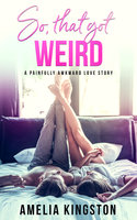 So, That Got Weird - Amelia Kingston